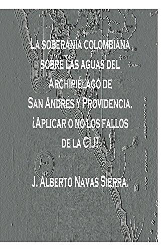 La soberania colombiana  sobre las Aguas del  Archipielago de San Andres y Providencia por Jesus Alberto Navas Sierra