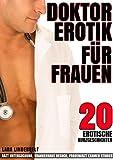 Doktor Erotik für Frauen - 20 erotische Kurzgeschichten - Arzt Untersuchung, Krankenhaus Besuch, Frauenarzt Examen Stories