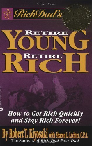 Rich Dads Retire Young, Retire Rich: How to Get Rich and Stay Rich Forever! (Rich Dad's advisors series) by Robert T. Kiyosaki (2002-02-22)