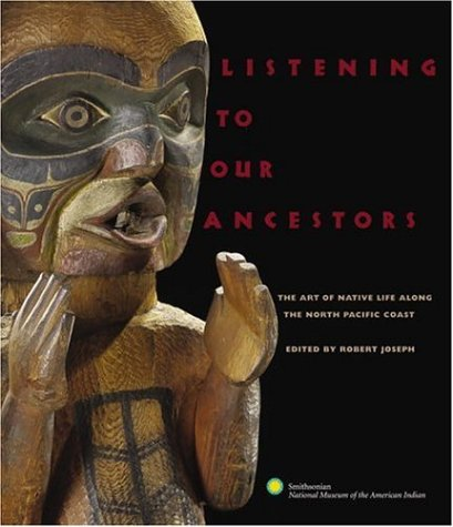 Listening to Our Ancestors: The Art of Native Life Along the Pacific Northwest Coast