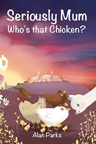 Seriously Mum, Who's that Chicken? (English Edition)