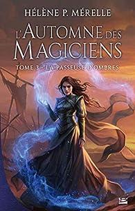 L'Automne des magiciens, T3 : La Passeuse d'ombres par Hélène P. Mérelle
