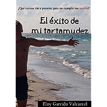 EL ÉXITO DE MI TARTAMUDEZ: ¿Qué excusa vas a ponerte para no cumplir tus sueños? (Spanish Edition)