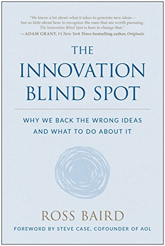 The Innovation Blind Spot: Why We Back the Wrong Ideas-and What to Do About It
