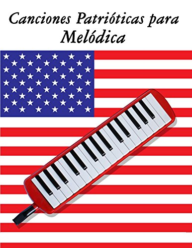 Canciones Patrióticas para Melódica: 10 Canciones de Estados Unidos por Uncle Sam