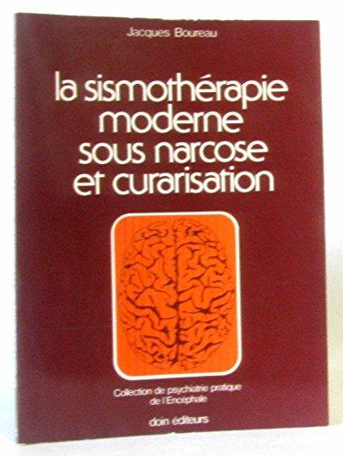 La Sismothérapie moderne sous narcose et curarisation (Collection de psychiatrie pratique de l'encéphale)