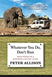 Whatever You Do, Don't Run: True Tales Of A Botswana Safari Guide by Peter Allison (2014-06-03)