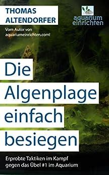 Die  Algenplage einfach besiegen: Erprobte Taktiken im Kampf gegen das Übel #1 im Aquarium