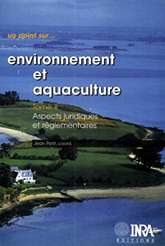 Environnement et aquaculture : Tome 2: Aspects juridiques et réglementaires (Un point sur...) par Jean Petit