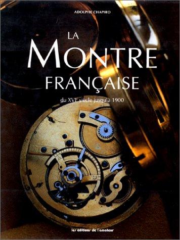 La Montre française du XVIème siècle jusqu'a 1900 par Adolphe Chapiro