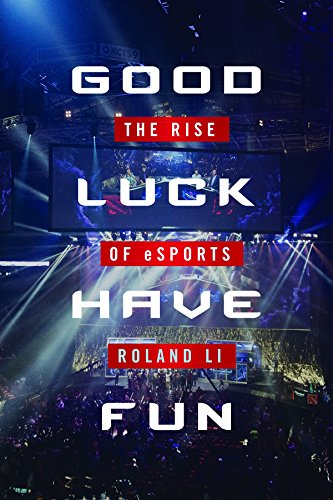 Good Luck Have Fun: The Rise of Esports di Roland Li