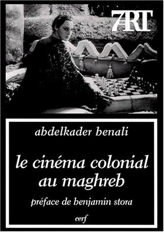 Le cinéma colonial au Maghreb par A. Benali
