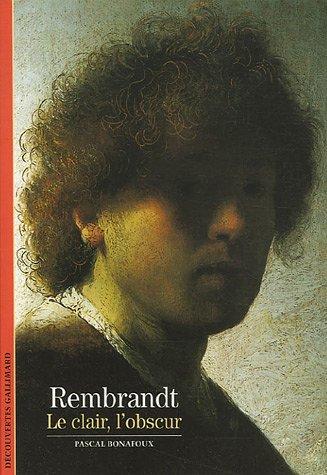 Rembrandt: Le clair, l'obscur par Pascal Bonafoux