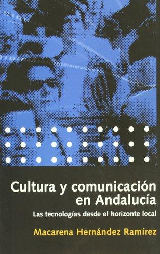Cultura y comunicación en Andalucía: las tecnologías desde el horizonte local por Macarena Hernández Ramírez