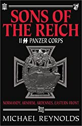 Sons of the Reich: The History of II SS Panzer Corps in Normandy, Arnhem, the Ardennes and on the Eastern Front