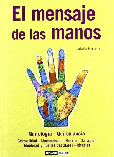 El mensaje de las manos: Un instrumento prodigioso para crear, expresarse y amar (Ilustrados)