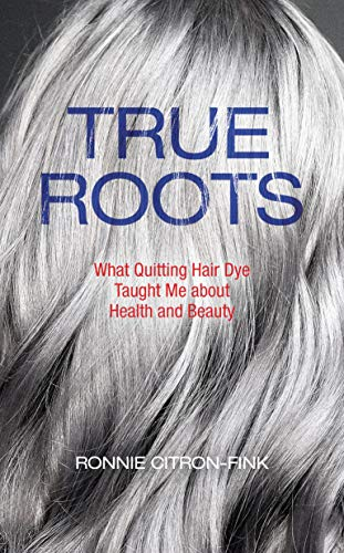 True Roots: What Quitting Hair Dye Taught Me about Health ...