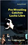 Pro-Wrestling - Catchen - Lucha Libre: Der Trainingsguide