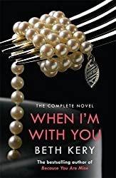 When I'm With You Complete Novel (Because You Are Mine Series #2) by Beth Kery (2013-09-03)