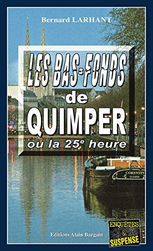 Les bas-fonds de Quimper ou la 25e heure: Une enqute de Paul Capitaine (Enqutes & Suspense)