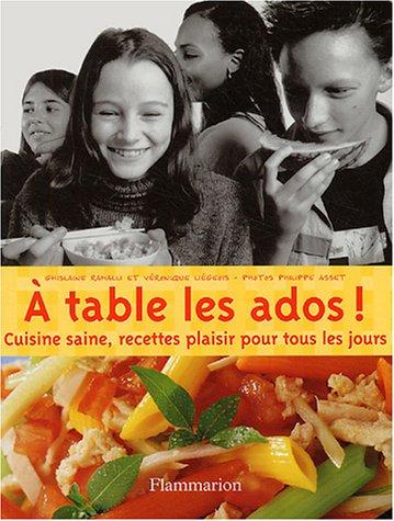 A table les ados ! : Cuisine saine, recettes plaisir pour tous les jours
