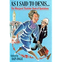 As I Said to Denis...: Margaret Thatcher Book of Quotations
