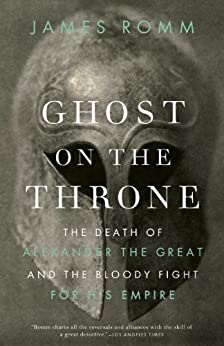 Ghost on the Throne: The Death of Alexander the Great and the Bloody Fight for His Empire par [Romm, James]