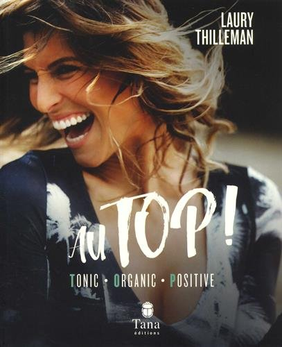 Au top ! : Tonic, Organic, Positive