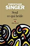 Seul ce qui brûle (LITT.GENERALE) (French Edition)