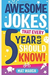 Awesome Jokes That Every 5 Year Old Should Know!: Bucketloads of rib ticklers, tongue twisters and side splitters Paperback