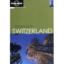 Walking in Switzerland (Lonely Planet Walking in Switzerland)