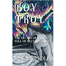 BOY TROY: THE HE-ART OF A WILL FULL OF RECOLLECTION (IN TURN ALL MEMOIRS Book 1) (English Edition)