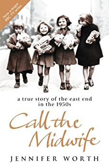 Call The Midwife: A True Story Of The East End In The 1950s de [Worth, Jennifer]