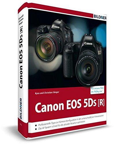 Canon EOS 5DS / 5DS R - Für bessere Fotos von Anfang an: Das große Praxisbuch zur Kamera (Canon Eos 5ds)