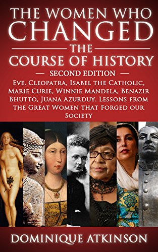 HISTORY: THE WOMEN WHO CHANGED THE COURSE OF HISTORY - 2nd EDITION: Eve, Cleopatra, Isabel the Catholic, Marie Curie, Winnie Mandela, Benazir Bhutto. Lessons ... Judaism Protestant)) (English Edition) (Hindu-dummies)