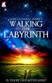 Walking the Labyrinth (English Edition) von [Hart, Lois Cloarec]