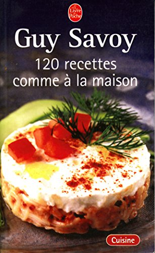 120 recettes comme à la maison - Les entrées, Les viandes, Les poissons, Les desserts, Index des ingrédients, Table des recettes par Guy Savoy