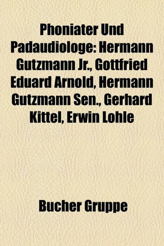 Phoniater Und Pdaudiologe: Hermann Gutzmann JR., Gottfried Eduard Arnold, Hermann Gutzmann Sen., Gerhard Kittel, Erwin Lhle (Jr-kittel)