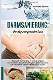 Darmsanierung: Der Weg zum gesunden Darm: Schonende Darmreinigung als Vorbeugung gegen Darmkrankheiten,Basis für eine erfolgreiche Gewichtsabnahme,zum entschlacken, entgiften und Stoffwechsel anregen
