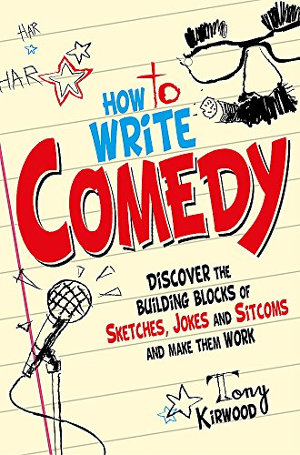 How To Write Comedy: Discover the building blocks of sketches, jokes and sitcoms – and make them work por Tony Kirwood