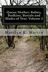 [ Queen Mother: Babies, Bodkins, Burials and Blades of War: Volume 2 Martin, Marilyn K. ( Author ) ] { Paperback } 2014