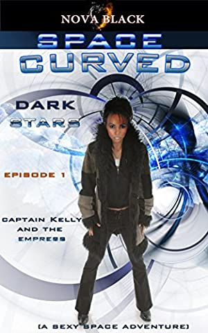 Space Curved: Dark Stars - Episode 1: (Captain Kelly and the Empress)
