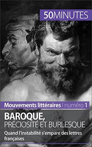 Baroque, préciosité et burlesque: Quand l'instabilité s'empare des lettres françaises (Mouvements littéraires t. 1)