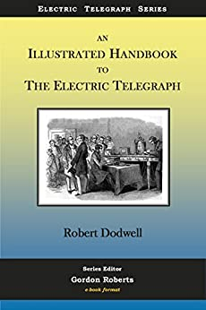 An Illustrated Handbook to the Electric Telgraph (Electric Telegraph Series 1) by [Dodwell, Robert]