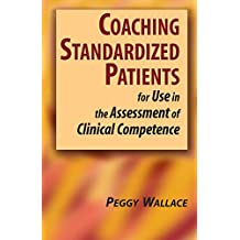 Coaching Standardized Patients: For Use in the Assessment of Clinical Competence