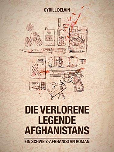 Die verlorene Legende Afghanistans: Ein Schweiz-Afghanistan Roman