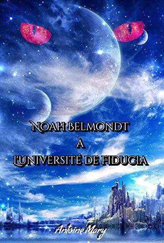 Noah Belmondt à l'Université de Fiducia: Tome II / IV par Antoine MARY