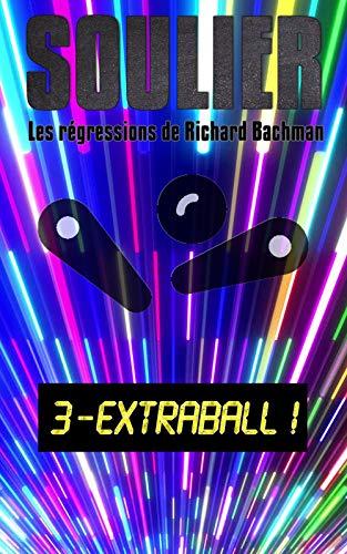 Couverture du livre Les régressions de Richard Bachman, épisode 3: Extra ball !