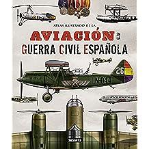 La Aviación en la Guerra Civil Española (atlas ilustrado)