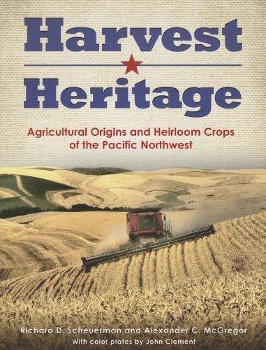 Harvest Heritage: Agricultural Origins and Heirloom Crops of the Pacific Northwest by Scheuerman, Richard D., McGregor, Alexander C., Clement, Joh (2013) Paperback